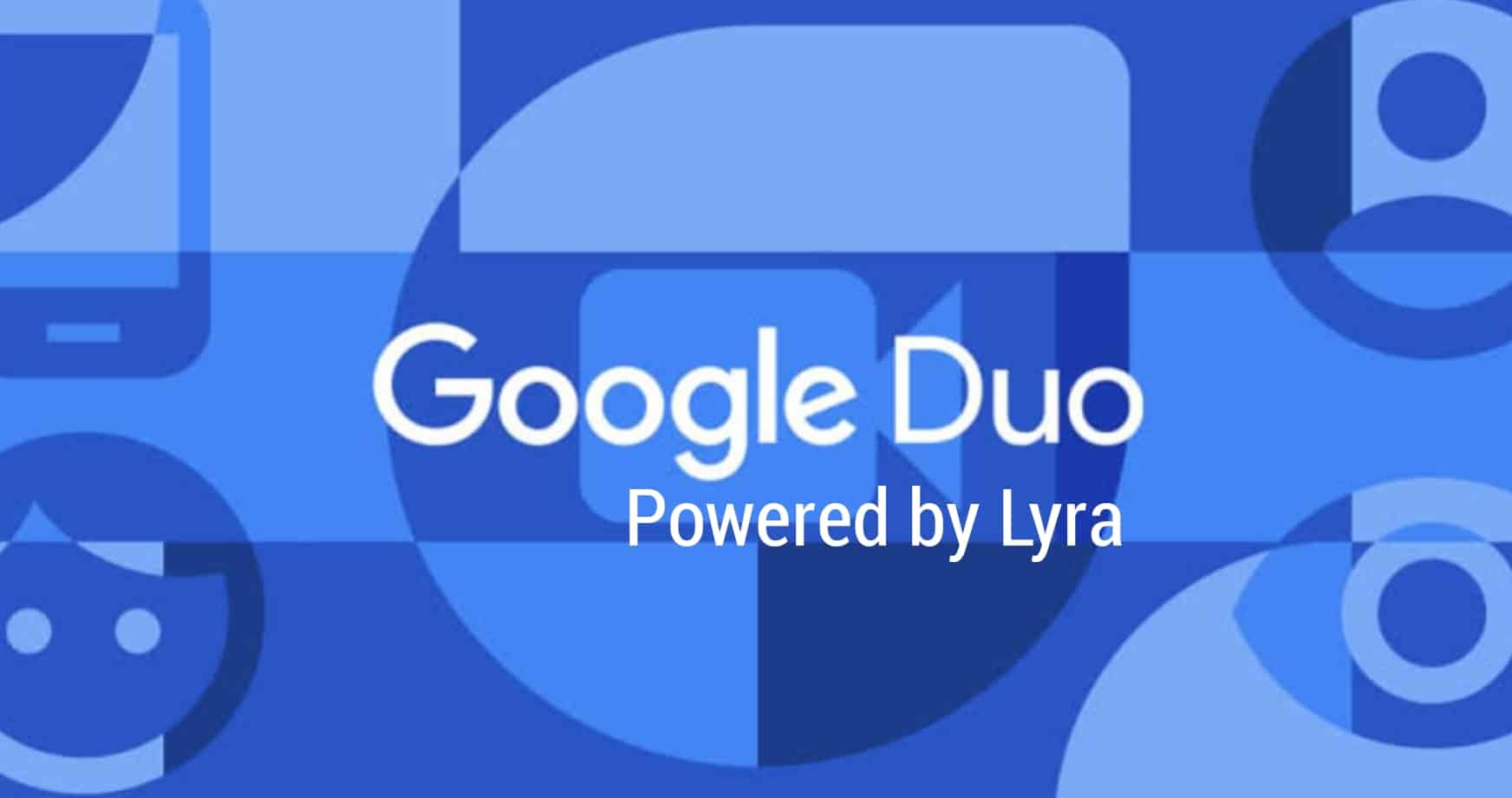 Google Unveils Lyra for Duo on Android to Offer Natural-Sounding Voice Calls on Slow Networks
