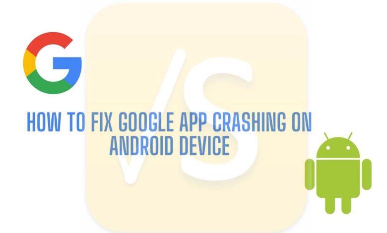 fix google app crashing on android device